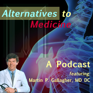 A Podcast featuring: Martin Gallagher, MD, DC, ABOIM